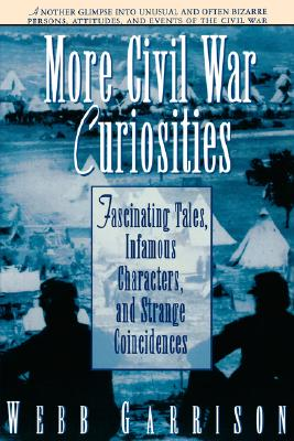 Image for More Civil War Curiosities: Fascinating Tales, Infamous Characters, and Strange Coincidences