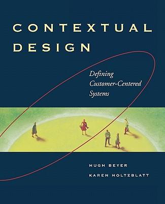 Contextual Design: Defining Customer-Centered Systems (Interactive Technologies), Beyer, Hugh; Holtzblatt, Karen