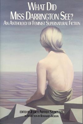 What Did Miss Darrington See?: An Anthology of Feminist Supernatural Fiction
