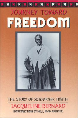 Journey Toward Freedom: The Story of Sojourner Truth, Bernard, Jacqueline