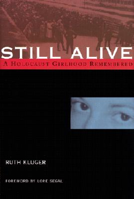 Still Alive: A Holocaust Girlhood Remembered (The Helen Rose Scheuer Jewish Women's Series), Kluger, Ruth