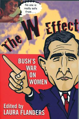 The W Effect: Bush's War On Women, Flanders, Laura