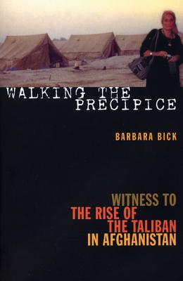 Walking the Precipice: Witness to the Rise of the Taliban in Afghanistan, Barbara Bick