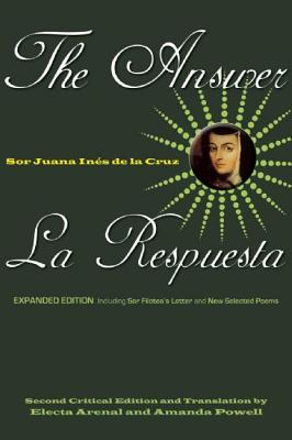 The Answer / La Respuesta (Expanded Edition): Including Sor Filotea's Letter and New Selected Poems (English and Spanish Edition), Sor Juana In�s de la Cruz