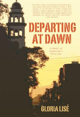 Departing at Dawn: A Novel of Argentina's Dirty War, Gloria Lis�