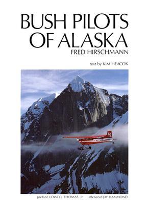Bush Pilots of Alaska Fred Hirschmann, Heacox, Kim -etal.