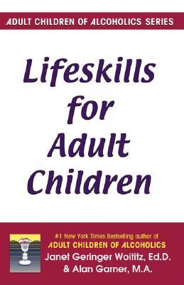 Lifeskills for Adult Children, Janet G. Woititz; Alan Garner