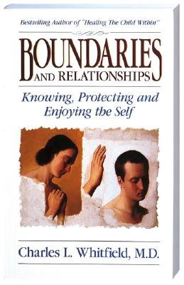 Boundaries and Relationships: Knowing, Protecting and Enjoying the Self, Whitfield, Charles