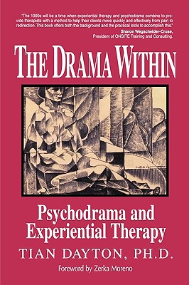 The Drama Within: Psychodrama and Experiential Therapy, Dayton  Ph.D., Tian