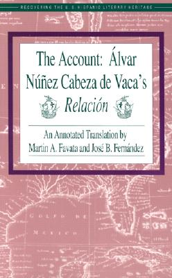 The Account: Alvar Nunez Cabeza de Vaca's Relacion (Recovering the Us Hispanic Literary Heritage), Alvar Nunez Cabeza De Vaca