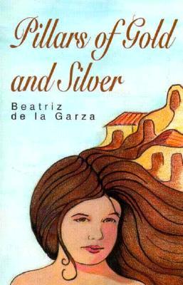 Pillars of Gold and Silver, De LA Garza, Beatriz