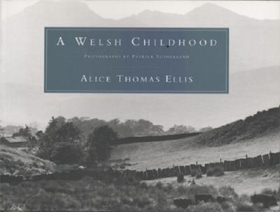 A Welsh Childhood, Alice Thomas Ellis, Patrick Sutherland