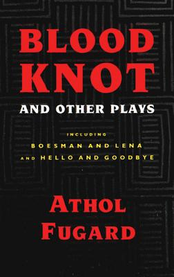 Blood Knot and Other Plays, ATHOL FUGARD