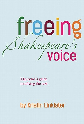Freeing Shakespeare's Voice: The Actor's Guide to Talking the Text, Linklater, Kristin