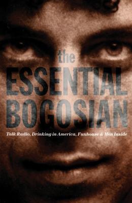 The Essential Bogosian: Talk Radio, Drinking in America, FunHouse and Men Inside, Eric Bogosian
