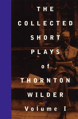 Image for Collected Short Plays of Thornton Wilder, Vol. 1