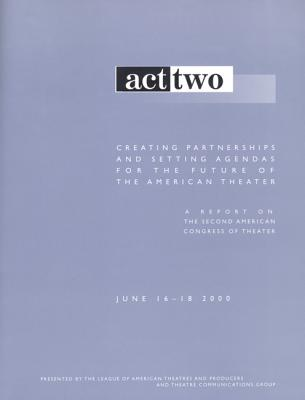 Image for Act Two: Creating Partnerships and Setting Agendas for the Future of the American Theater