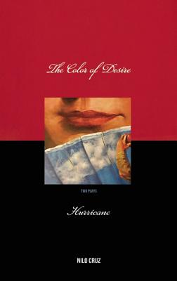 Color of Desire/Hurricane: Two Plays by Nilo Cruz, Cruz, Nilo