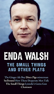 The Small Things and Other Plays, Enda Walsh