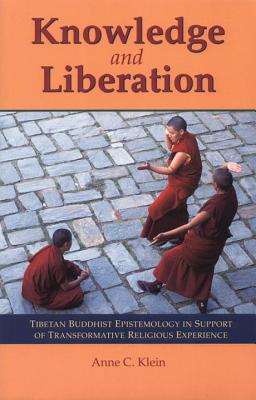 Image for Knowledge and Liberation: Tibetan Buddhist Epistemology in Support of Transformative Religious Experience