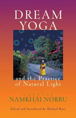 Dream Yoga and the Practice of Natural Light, Namkhai Norbu, Chogyal