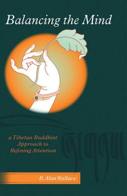Image for Balancing the Mind: A Tibetan Buddhist Approach to Refining Attention