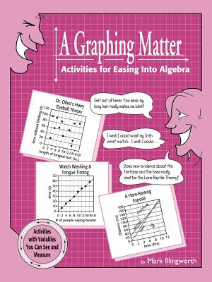 A Graphing Matter: Activities for Easing Into Algebra, Illingworth, Mark
