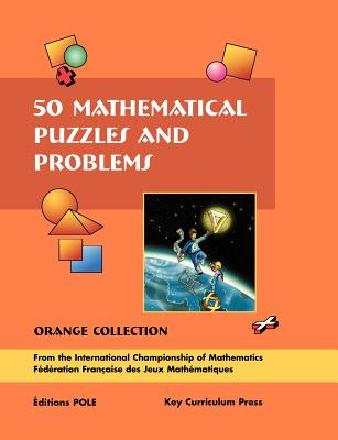 50 Mathematical Puzzles and Problems: Orange Collection (Grades 9-12) Paperback, Gilles Cohen (Editor), Jean-Christophe Novelli (Translator)