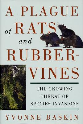 A Plague of Rats and Rubbervines: The Growing Threat Of Species Invasions (Scope Series - Scientific Committee on Pro), Baskin, Yvonne