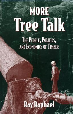 Image for More Tree Talk: The People, Politics, and Economics of Timber