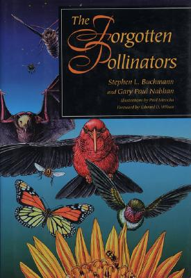 The Forgotten Pollinators, Buchmann, Stephen L.; Nabhan, Gary  Paul