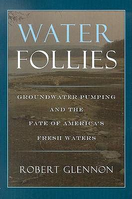 Image for Water Follies: Groundwater Pumping and the Fate of America's Fresh Waters