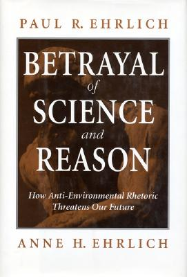 Image for Betrayal of Science and Reason: How Anti-Environmental Rhetoric Threatens Our Future