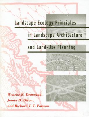 Landscape Ecology Principles in Landscape Architecture and Land-Use Planning, Dramstad, Wenche; Olson, James D.; Forman, Richard T.T.