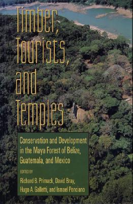 Image for Timber, Tourists, and Temples: Conservation And Development In The Maya Forest Of Belize Guatemala And Mexico