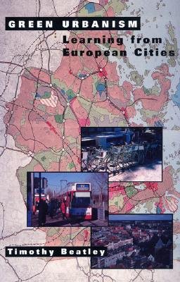 Green Urbanism: Learning From European Cities, Beatley, Timothy