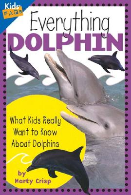 Image for Everything Dolphin: What Kids Really Want to Know about Dolphins (Kids Faqs)