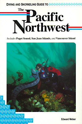 Diving and Snorkeling Guide to the Pacific Northwest: Includes Puget Sound, San Juan Islands, and Vancouver Island (Lonely Planet Diving & Snorkeling Great Barrier Reef), Weber, Edward