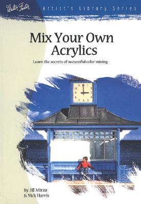 Image for Mix Your Own Acrylics: An Artist's Guide to Successful Color Mixing (ARTIST'S LIBRARY SERIES) Mix Y