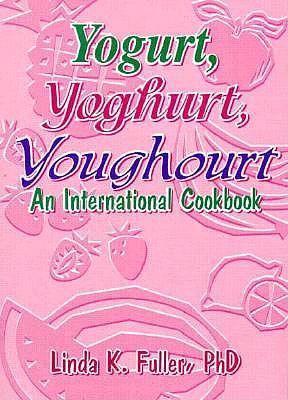Yogurt, Yoghurt, Youghourt: An International Cookbook, Fuller, Linda K