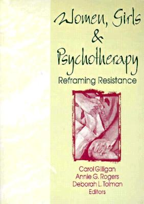 Image for Women, Girls, and Psychotherapy: Reframing Resistance (Women & Therapy Series)