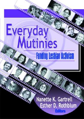 Everyday Mutinies: Funding Lesbian Activism (Monograph Published Simultaneously As the Journal of Lesbian Studies, 3), Rothblum, Esther D; Gartrell, Nanette