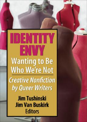 Image for Identity Envy- Wanting to Be Who We Are Not: Creative Nonfiction by Queer Writers