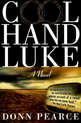 Cool Hand Luke: A Novel, Donn Pearce