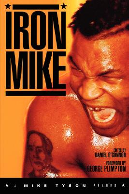 Iron Mike: A Mike Tyson Reader, Daniel O'Connor; George Plimpton