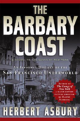 The Barbary Coast: An Informal History of the San Francisco Underworld, Asbury, Herbert
