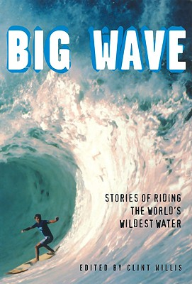 Image for Big Wave: Stories of Riding the World's Wildest Water (Adrenaline)
