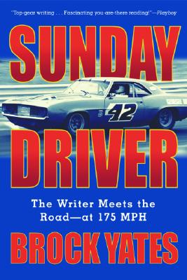 Sunday Driver: The Writer Meets the Road--at 175 MPH, Yates, Brock