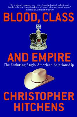 Blood, Class and Empire: The Enduring Anglo-American Relationship (Nation Books), Hitchens, Christopher