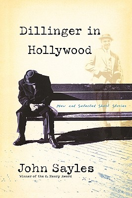 Dillinger In Hollywood: New And Selected Short Stories, Sayles, John